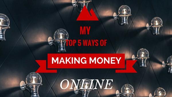My Top 5 Ways of Making Money Online