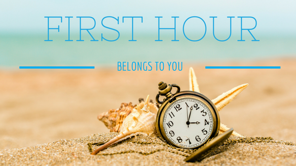 The First Hour Belongs to You
